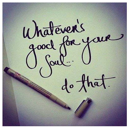 Do what's good for your soul